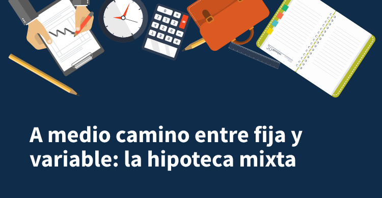 A medio camino entre fija y variable: la hipoteca mixta