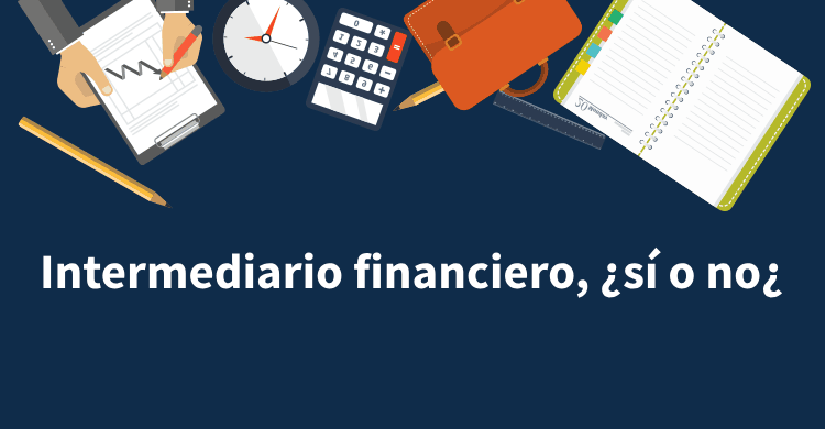 Intermediario financiero, ¿sí o no¿