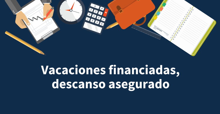 Vacaciones financiadas, descanso asegurado